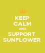KEEP CALM AND SUPPORT  SUNFLOWER  - Personalised Poster A4 size