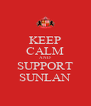 KEEP CALM AND SUPPORT SUNLAN - Personalised Poster A4 size