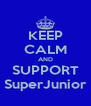 KEEP CALM AND SUPPORT SuperJunior - Personalised Poster A4 size