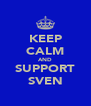 KEEP CALM AND SUPPORT SVEN - Personalised Poster A4 size