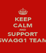 KEEP CALM AND SUPPORT SWAGG1 TEAM - Personalised Poster A4 size