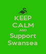 KEEP CALM AND Support Swansea - Personalised Poster A4 size