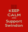 KEEP CALM AND Support Swindon - Personalised Poster A4 size