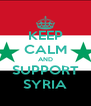 KEEP CALM AND SUPPORT SYRIA - Personalised Poster A4 size
