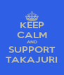 KEEP CALM AND SUPPORT TAKAJURI - Personalised Poster A4 size