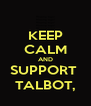KEEP CALM AND SUPPORT  TALBOT, - Personalised Poster A4 size
