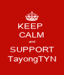 KEEP  CALM and SUPPORT TayongTYN - Personalised Poster A4 size
