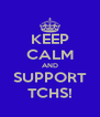 KEEP CALM AND SUPPORT TCHS! - Personalised Poster A4 size