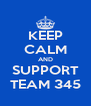 KEEP CALM AND SUPPORT TEAM 345 - Personalised Poster A4 size