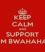 KEEP CALM AND SUPPORT TEAM BWAHAHAHA - Personalised Poster A4 size