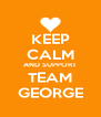 KEEP CALM AND SUPPORT TEAM GEORGE - Personalised Poster A4 size