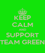KEEP CALM AND SUPPORT TEAM GREEN - Personalised Poster A4 size