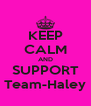 KEEP CALM AND SUPPORT Team-Haley - Personalised Poster A4 size