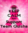 KEEP CALM AND Support Team Quisha - Personalised Poster A4 size