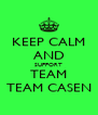 KEEP CALM AND SUPPORT TEAM TEAM CASEN - Personalised Poster A4 size