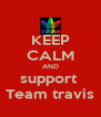 KEEP CALM AND support  Team travis - Personalised Poster A4 size