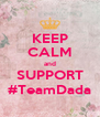 KEEP CALM and SUPPORT #TeamDada - Personalised Poster A4 size