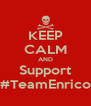KEEP CALM AND Support #TeamEnrico - Personalised Poster A4 size