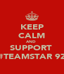 KEEP CALM AND  SUPPORT  #TEAMSTAR 9Z - Personalised Poster A4 size