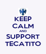 KEEP CALM AND SUPPORT TECATITO - Personalised Poster A4 size