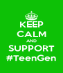 KEEP CALM AND SUPPORT #TeenGen - Personalised Poster A4 size