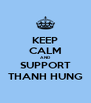 KEEP CALM AND SUPPORT THANH HUNG - Personalised Poster A4 size