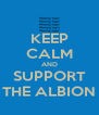 KEEP CALM AND SUPPORT THE ALBION - Personalised Poster A4 size