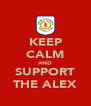 KEEP CALM AND SUPPORT THE ALEX - Personalised Poster A4 size