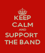 KEEP CALM AND SUPPORT  THE BAND - Personalised Poster A4 size