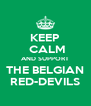 KEEP  CALM AND SUPPORT THE BELGIAN RED-DEVILS - Personalised Poster A4 size