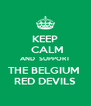 KEEP  CALM AND  SUPPORT THE BELGIUM  RED DEVILS - Personalised Poster A4 size