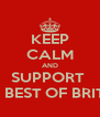 KEEP CALM AND SUPPORT  THE BEST OF BRITISH - Personalised Poster A4 size