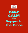 KEEP CALM AND Support  The Binos - Personalised Poster A4 size