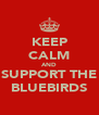 KEEP CALM AND SUPPORT THE BLUEBIRDS - Personalised Poster A4 size