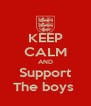 KEEP CALM AND Support The boys  - Personalised Poster A4 size