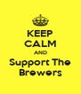 KEEP CALM AND Support The Brewers - Personalised Poster A4 size