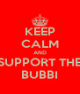 KEEP CALM AND SUPPORT THE BUBBI - Personalised Poster A4 size