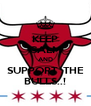 KEEP CALM AND SUPPORT  THE BULLS..! - Personalised Poster A4 size
