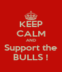 KEEP CALM AND Support the BULLS ! - Personalised Poster A4 size