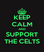 KEEP CALM AND SUPPORT THE CELTS - Personalised Poster A4 size