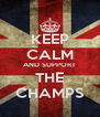 KEEP CALM AND SUPPORT THE CHAMPS - Personalised Poster A4 size