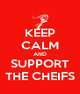 KEEP CALM AND SUPPORT THE CHEIFS - Personalised Poster A4 size