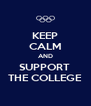 KEEP CALM AND SUPPORT  THE COLLEGE - Personalised Poster A4 size