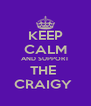 KEEP CALM AND SUPPORT THE  CRAIGY  - Personalised Poster A4 size