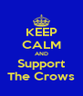 KEEP CALM AND Support The Crows - Personalised Poster A4 size
