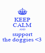 KEEP CALM AND support the doggies <3 - Personalised Poster A4 size
