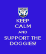 KEEP CALM AND SUPPORT THE DOGGIES! - Personalised Poster A4 size