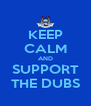 KEEP CALM AND SUPPORT THE DUBS - Personalised Poster A4 size