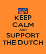 KEEP CALM AND SUPPORT THE DUTCH - Personalised Poster A4 size