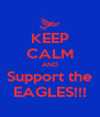 KEEP CALM AND Support the EAGLES!!! - Personalised Poster A4 size